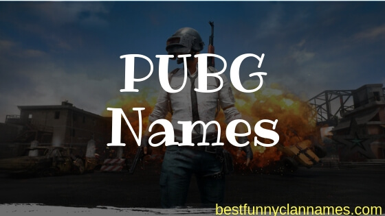 PUBG Names - 150+ Best Funny PUBG Clan Names + Crew Names Ideas